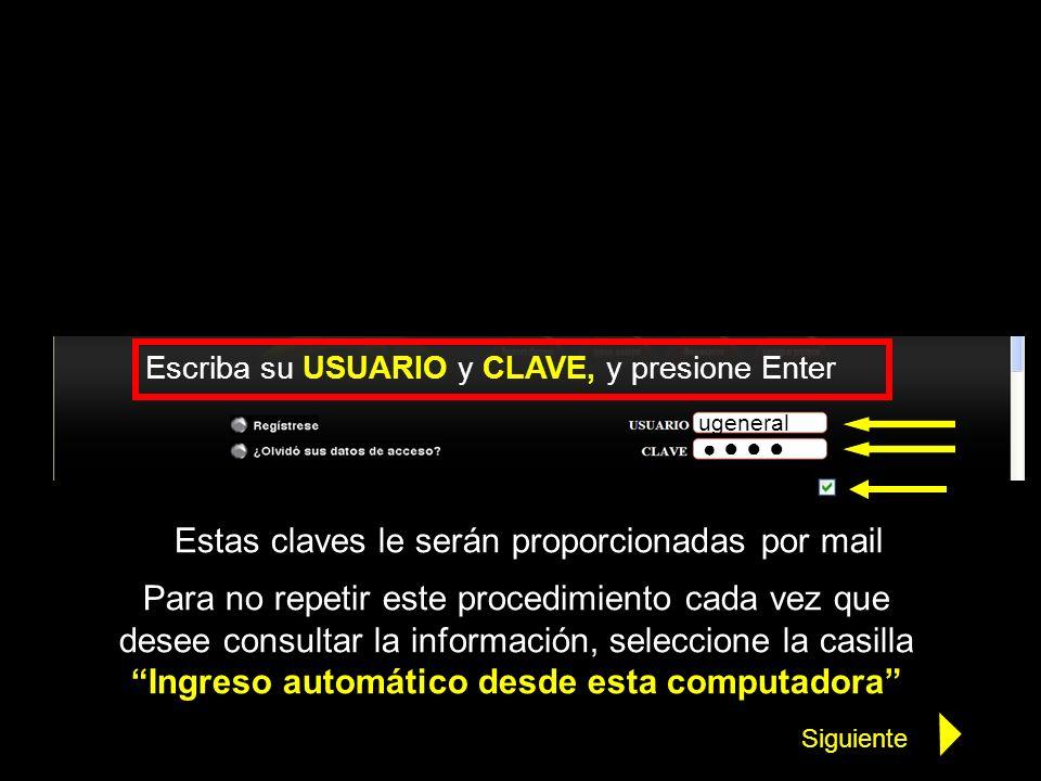 Escriba su USUARIO y CLAVE, y presione Enter ugeneral Para no repetir este procedimiento cada vez que desee consultar la información, seleccione la ca