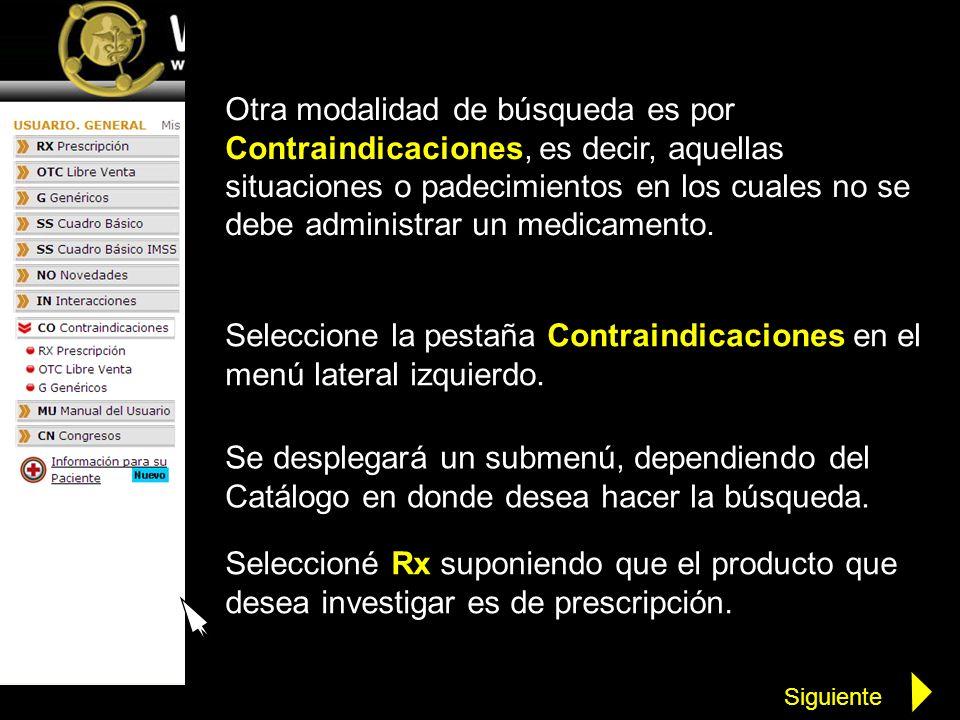 Otra modalidad de búsqueda es por Contraindicaciones, es decir, aquellas situaciones o padecimientos en los cuales no se debe administrar un medicamen