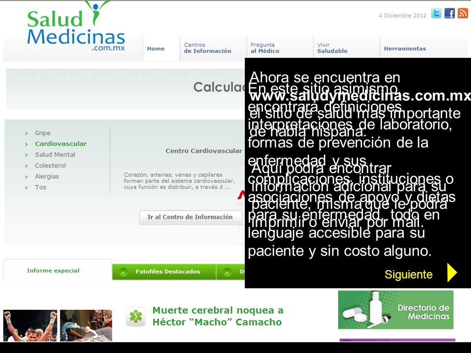 Ahora se encuentra en www.saludymedicinas.com.mx, el sitio de salud mas importante de habla hispana. Aquí podrá encontrar información adicional para s