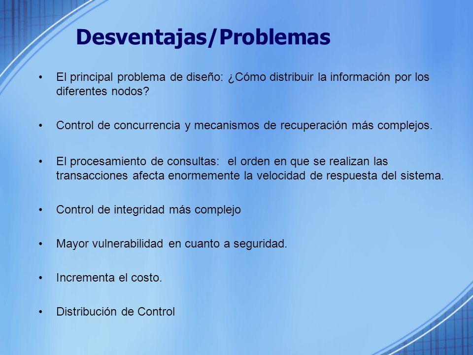 Desventajas/Problemas El principal problema de diseño: ¿Cómo distribuir la información por los diferentes nodos.
