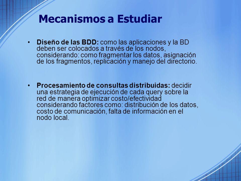 Mecanismos a Estudiar Diseño de las BDD: como las aplicaciones y la BD deben ser colocados a través de los nodos, considerando: como fragmentar los datos, asignación de los fragmentos, replicación y manejo del directorio.