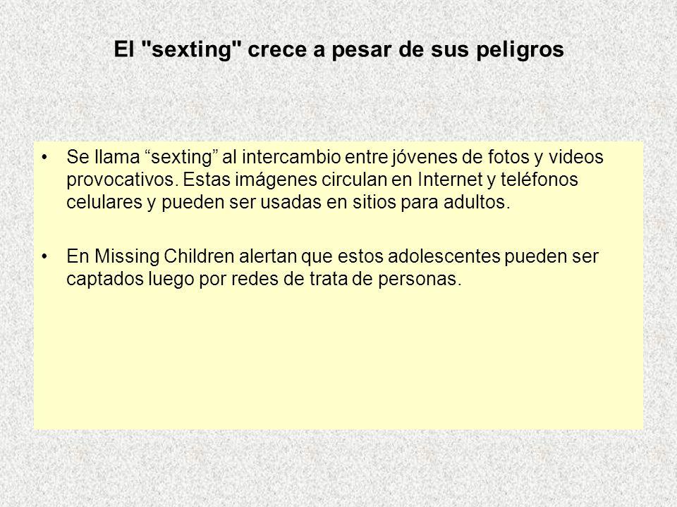 Se llama sexting al intercambio entre jóvenes de fotos y videos provocativos. Estas imágenes circulan en Internet y teléfonos celulares y pueden ser u