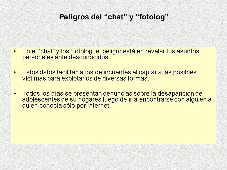En el chat y los fotolog el peligro está en revelar tus asuntos personales ante desconocidos. Estos datos facilitan a los delincuentes el captar a las
