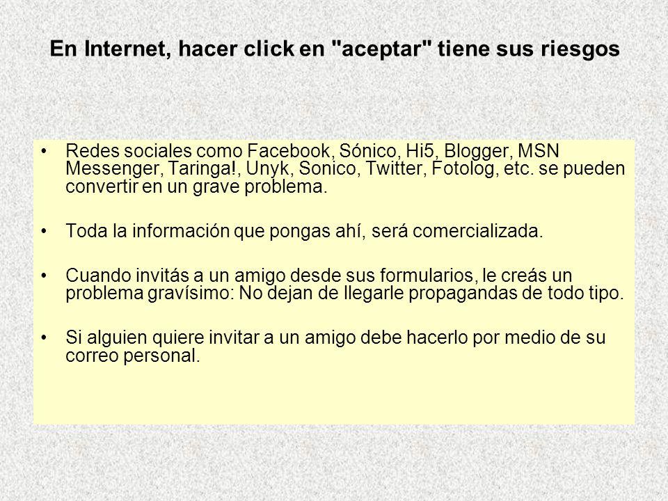 Redes sociales como Facebook, Sónico, Hi5, Blogger, MSN Messenger, Taringa!, Unyk, Sonico, Twitter, Fotolog, etc. se pueden convertir en un grave prob