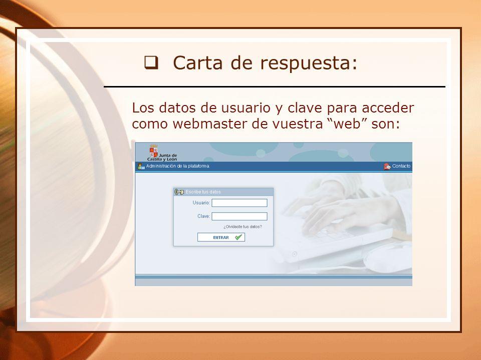 Carta de respuesta: Los datos de usuario y clave para acceder como webmaster de vuestra web son: Usuario: XXXXXXXXXX Clave (password): XXXXXXX