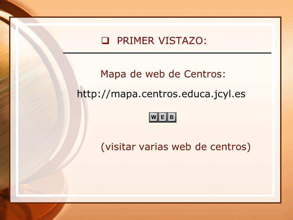 PRIMER VISTAZO: Mapa de web de Centros: http://mapa.centros.educa.jcyl.es (visitar varias web de centros)