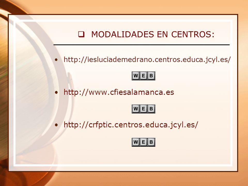 MODALIDADES EN CENTROS: http://iesluciademedrano.centros.educa.jcyl.es/ http://www.cfiesalamanca.es http://crfptic.centros.educa.jcyl.es/