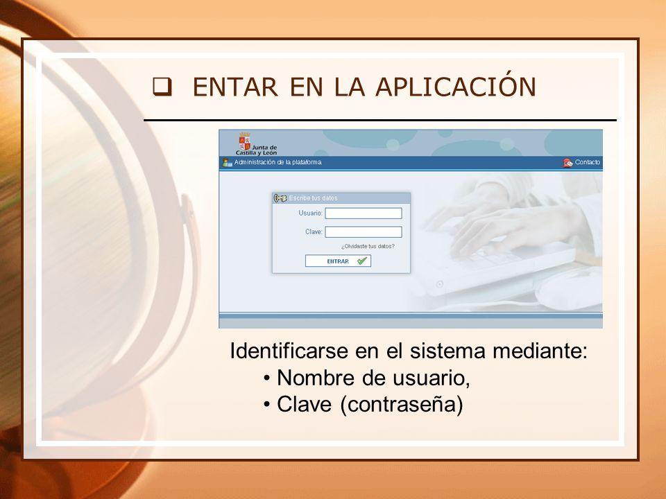 Identificarse en el sistema mediante: Nombre de usuario, Clave (contraseña) ENTAR EN LA APLICACIÓN