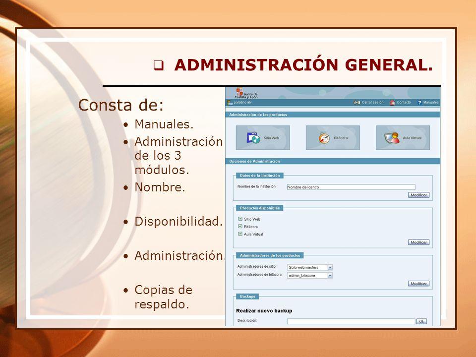ADMINISTRACIÓN GENERAL. Consta de: Manuales. Administración de los 3 módulos.