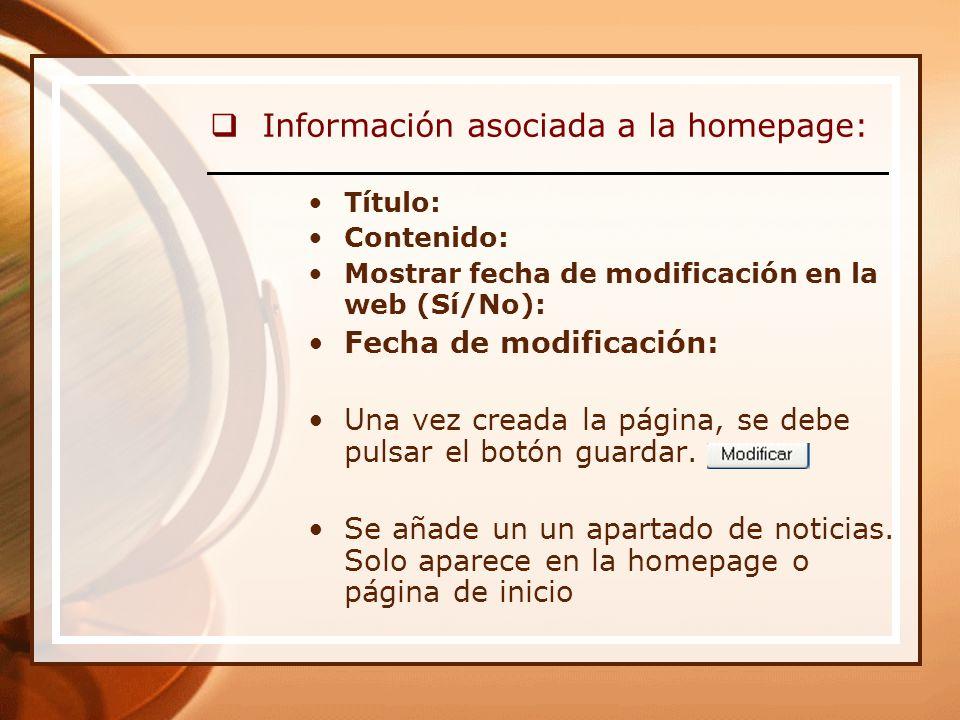 Información asociada a la homepage: Título: Contenido: Mostrar fecha de modificación en la web (Sí/No): Fecha de modificación: Una vez creada la página, se debe pulsar el botón guardar.