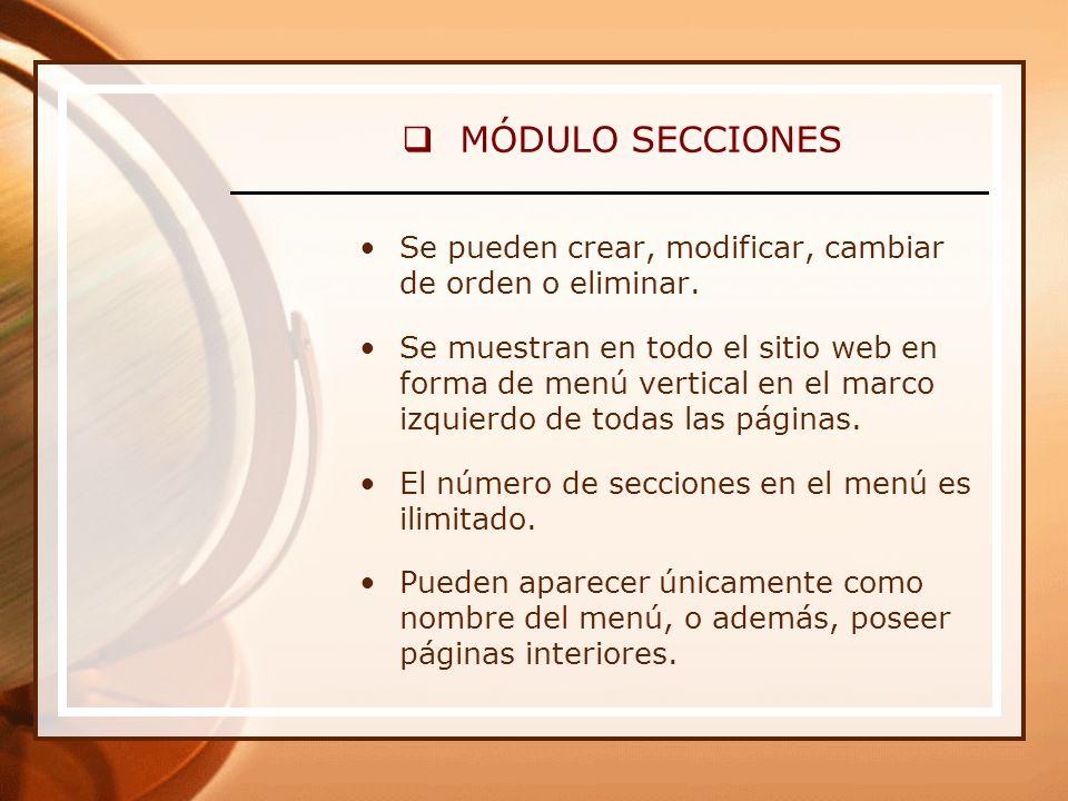MÓDULO SECCIONES Se pueden crear, modificar, cambiar de orden o eliminar.