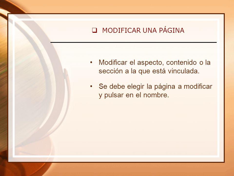 MODIFICAR UNA PÁGINA Modificar el aspecto, contenido o la sección a la que está vinculada.