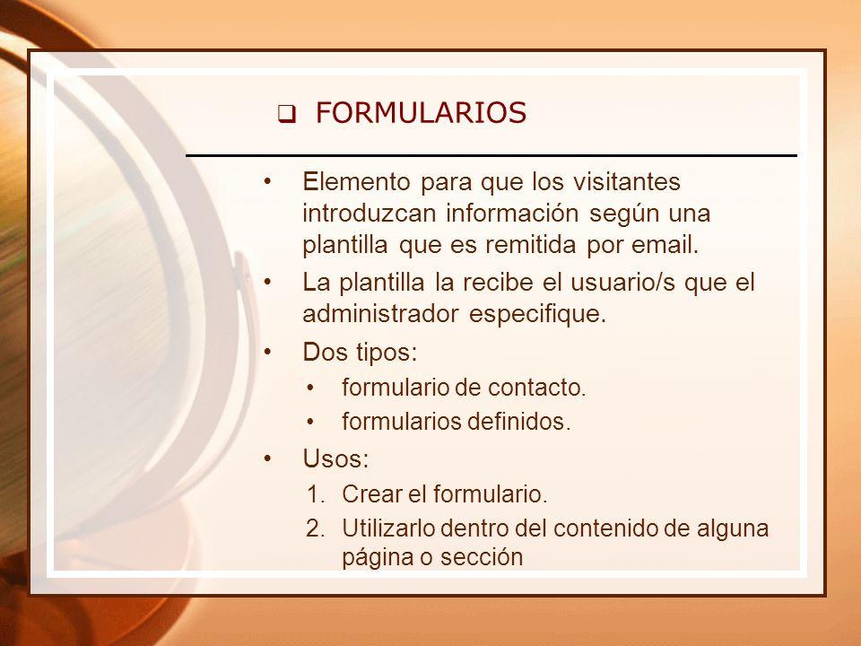 FORMULARIOS Elemento para que los visitantes introduzcan información según una plantilla que es remitida por email.