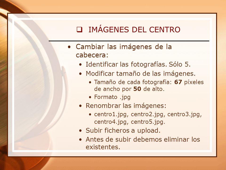 IMÁGENES DEL CENTRO Cambiar las imágenes de la cabecera: Identificar las fotografías.