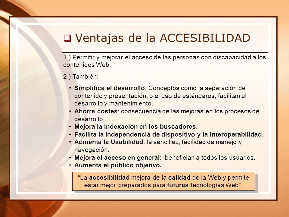 Ventajas de la ACCESIBILIDAD 1 ) Permitir y mejorar el acceso de las personas con discapacidad a los contenidos Web.
