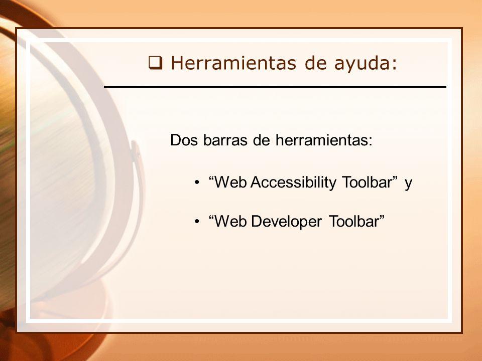 Herramientas de ayuda: Dos barras de herramientas: Web Accessibility Toolbar y Web Developer Toolbar