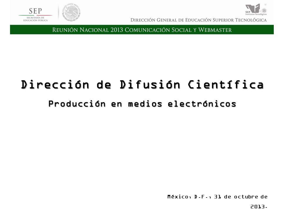 Cd. Madero 2009 Asamblea General Ordinaria del Consejo Nacional de Directores Hermosillo 2010 Dirección de Difusión Científica Producción en medios el
