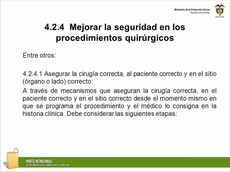 4.2.4 Mejorar la seguridad en los procedimientos quirúrgicos Entre otros: 4.2.4.1 Asegurar la cirugía correcta, al paciente correcto y en el sitio (ór