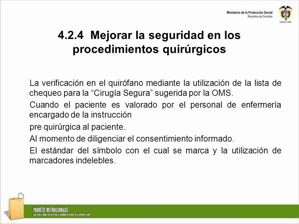 4.2.4 Mejorar la seguridad en los procedimientos quirúrgicos La verificación en el quirófano mediante la utilización de la lista de chequeo para la Ci
