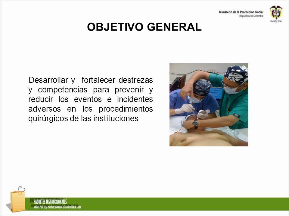 OBJETIVO GENERAL Desarrollar y fortalecer destrezas y competencias para prevenir y reducir los eventos e incidentes adversos en los procedimientos qui