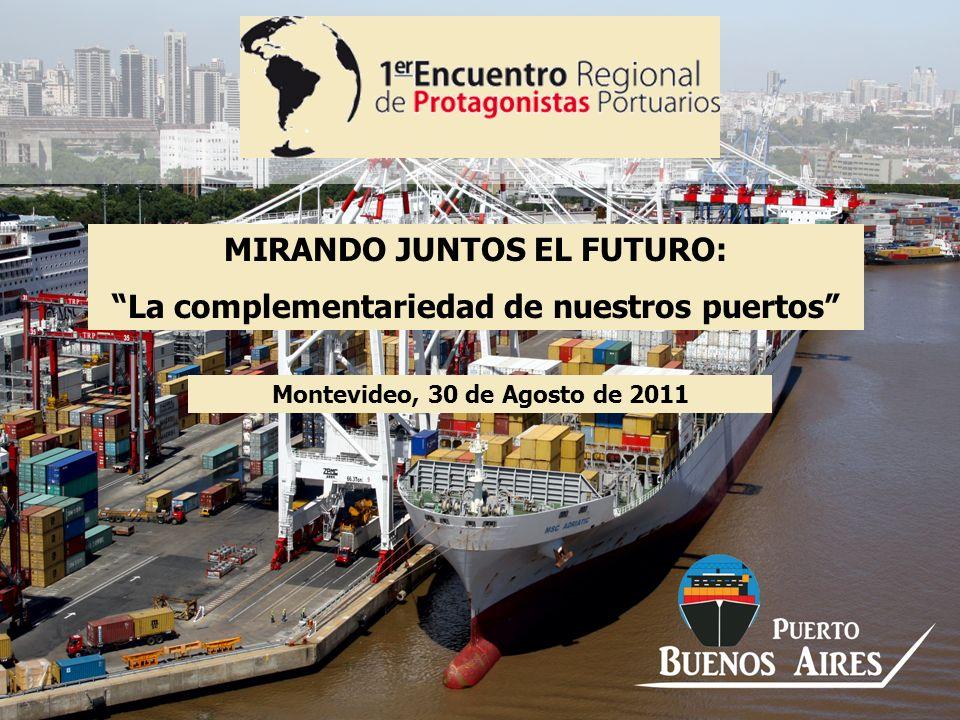 Montevideo, 30 de Agosto de 2011 MIRANDO JUNTOS EL FUTURO: La complementariedad de nuestros puertos