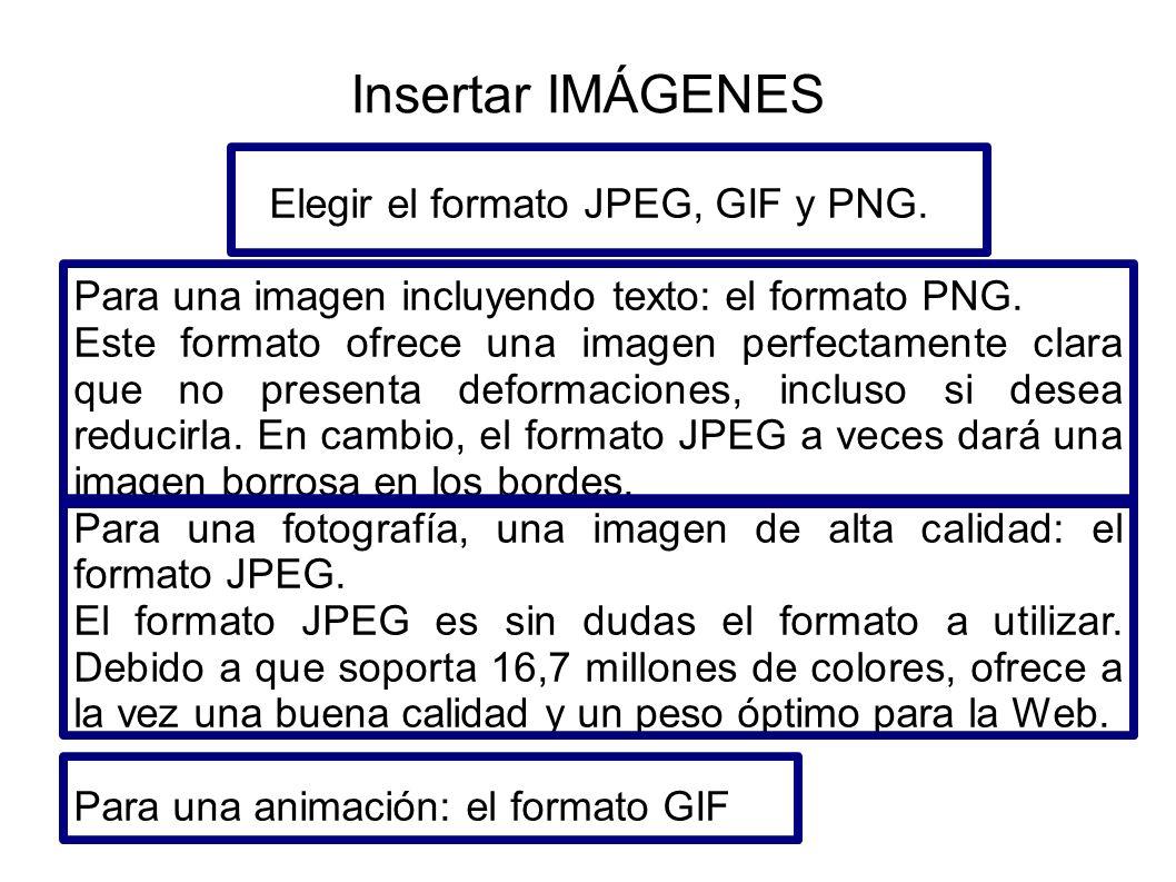 Insertar IMÁGENES Elegir el formato JPEG, GIF y PNG. Para una imagen incluyendo texto: el formato PNG. Este formato ofrece una imagen perfectamente cl