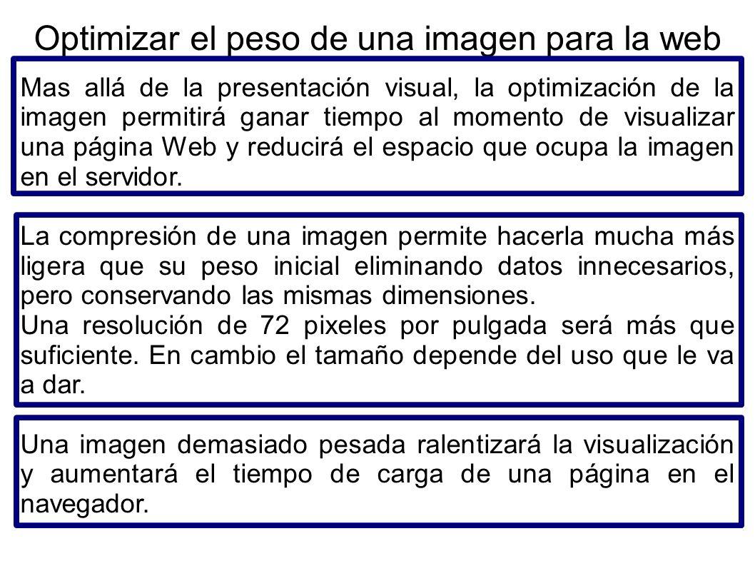 Optimizar el peso de una imagen para la web Mas allá de la presentación visual, la optimización de la imagen permitirá ganar tiempo al momento de visu
