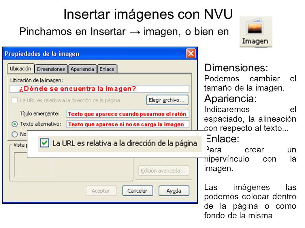 Insertar imágenes con NVU Pinchamos en Insertar imagen, o bien en Dimensiones: Podemos cambiar el tamaño de la imagen. Apariencia: Indicaremos el espa