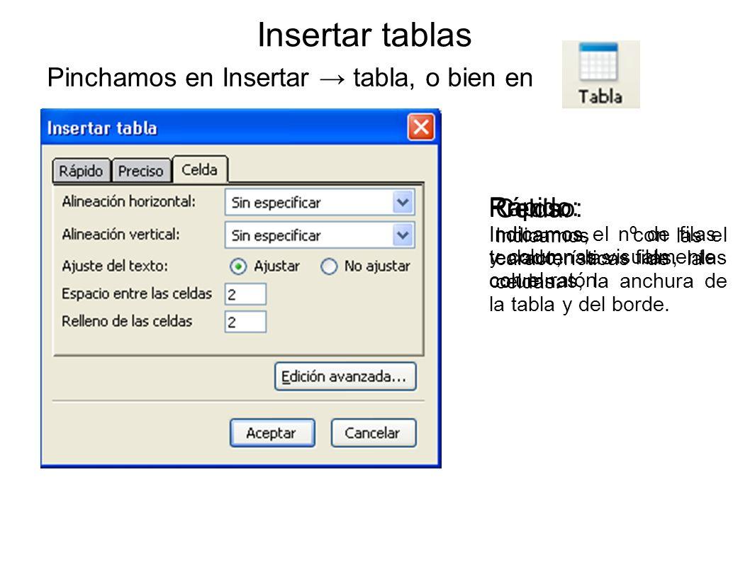 Insertar tablas Pinchamos en Insertar tabla, o bien en Rápido: Indicamos el nº de filas y columnas visualmente con el ratón. Preciso: Indicamos, con e