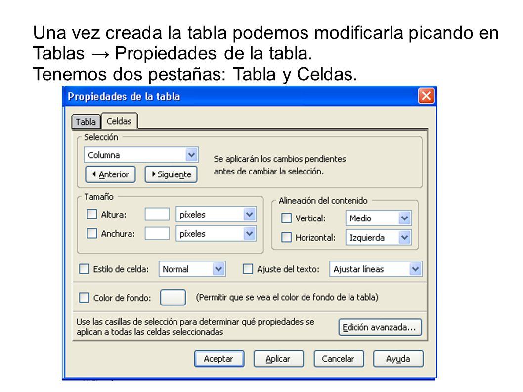 Una vez creada la tabla podemos modificarla picando en Tablas Propiedades de la tabla. Tenemos dos pestañas: Tabla y Celdas.