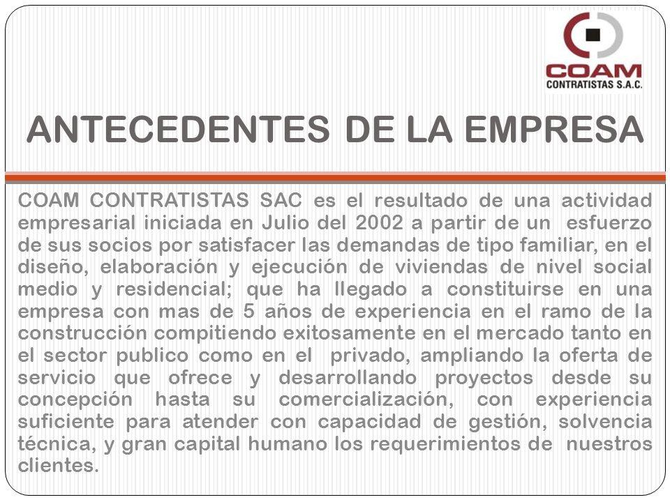 ANTECEDENTES DE LA EMPRESA COAM CONTRATISTAS SAC es el resultado de una actividad empresarial iniciada en Julio del 2002 a partir de un esfuerzo de su