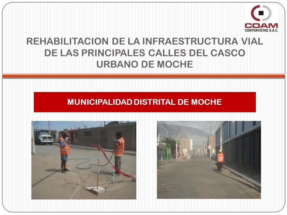 REHABILITACION DE LA INFRAESTRUCTURA VIAL DE LAS PRINCIPALES CALLES DEL CASCO URBANO DE MOCHE MUNICIPALIDAD DISTRITAL DE MOCHE