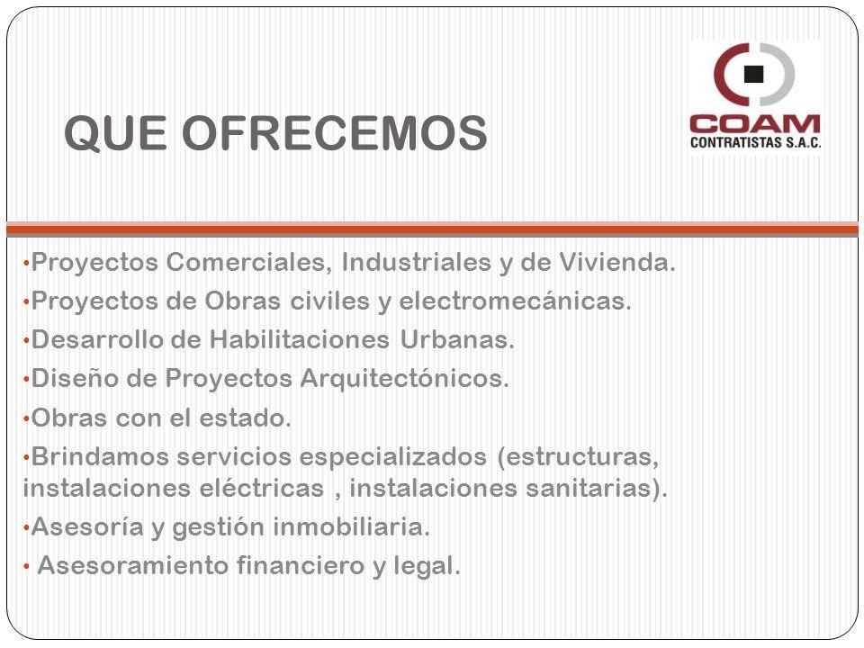 QUE OFRECEMOS Proyectos Comerciales, Industriales y de Vivienda.