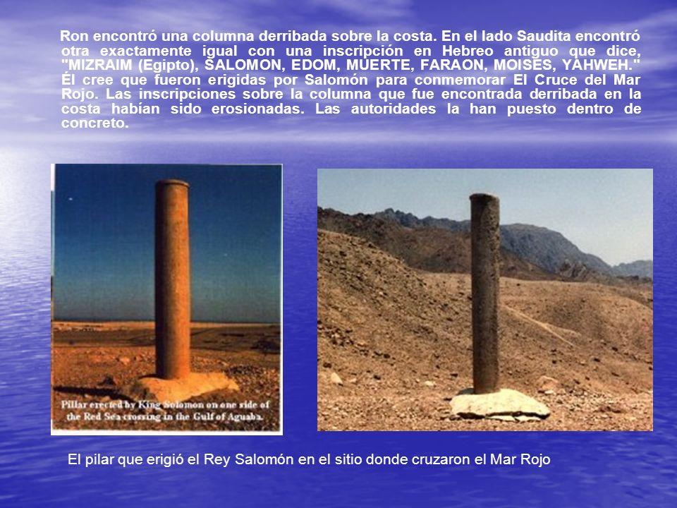 Ron encontró una columna derribada sobre la costa. En el lado Saudita encontró otra exactamente igual con una inscripción en Hebreo antiguo que dice,