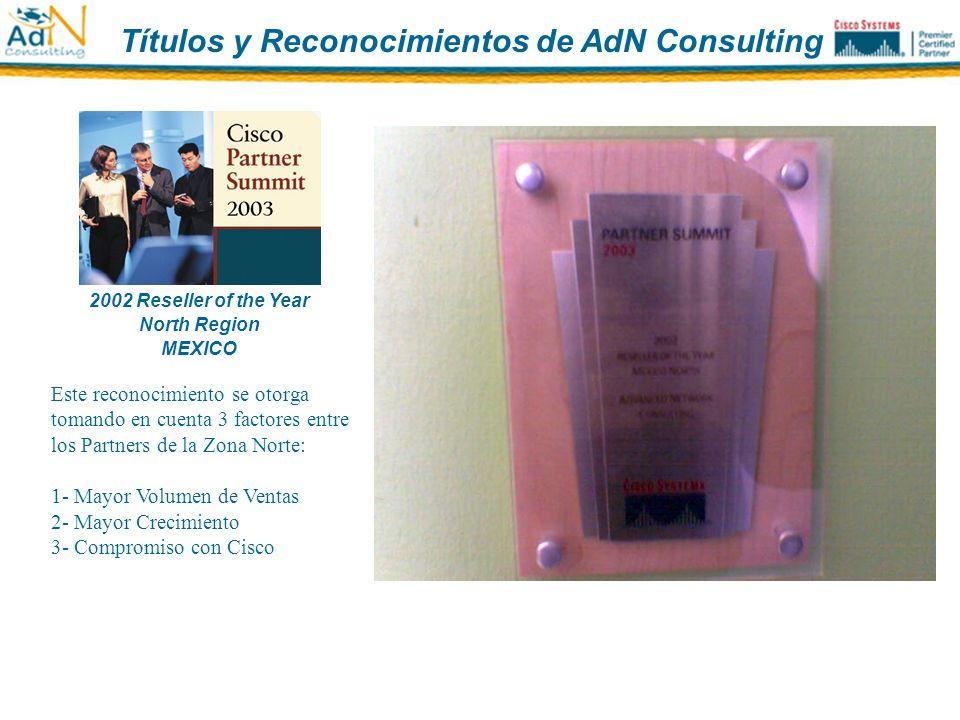 2002 Reseller of the Year North Region MEXICO Este reconocimiento se otorga tomando en cuenta 3 factores entre los Partners de la Zona Norte: 1- Mayor