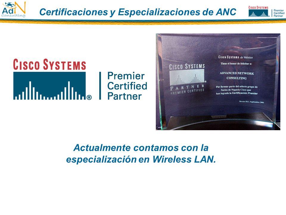 Certificaciones y Especializaciones de ANC Actualmente contamos con la especialización en Wireless LAN.