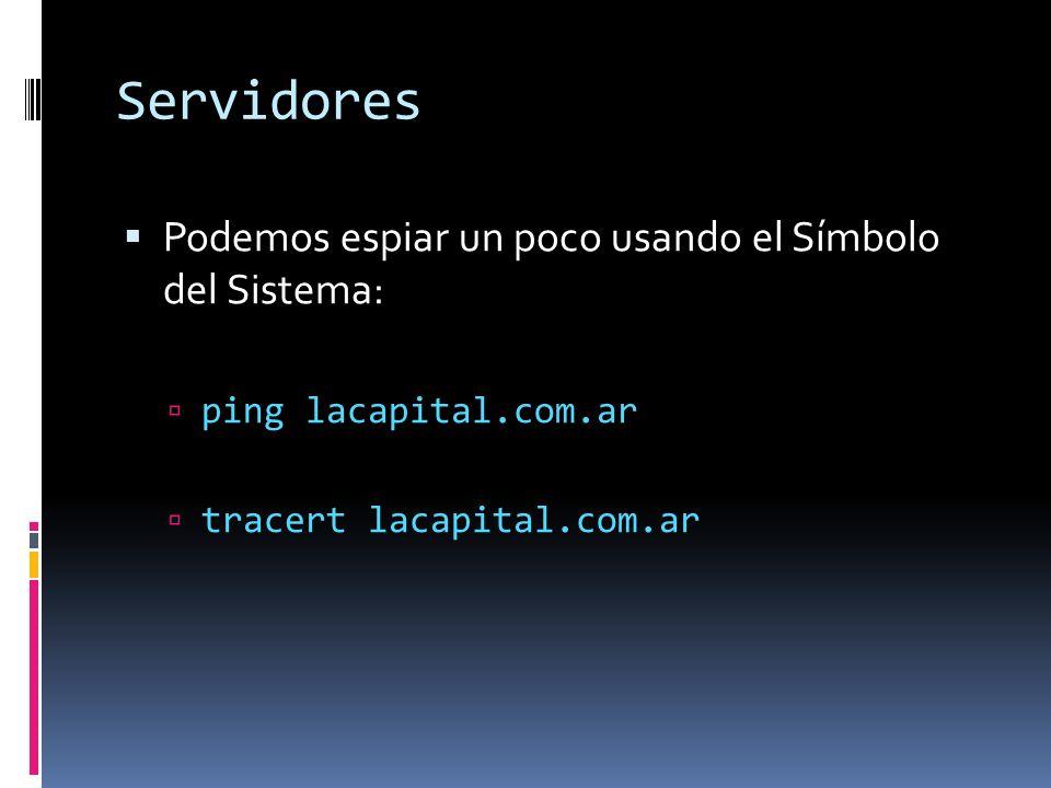 Servidores Podemos espiar un poco usando el Símbolo del Sistema: ping lacapital.com.ar tracert lacapital.com.ar