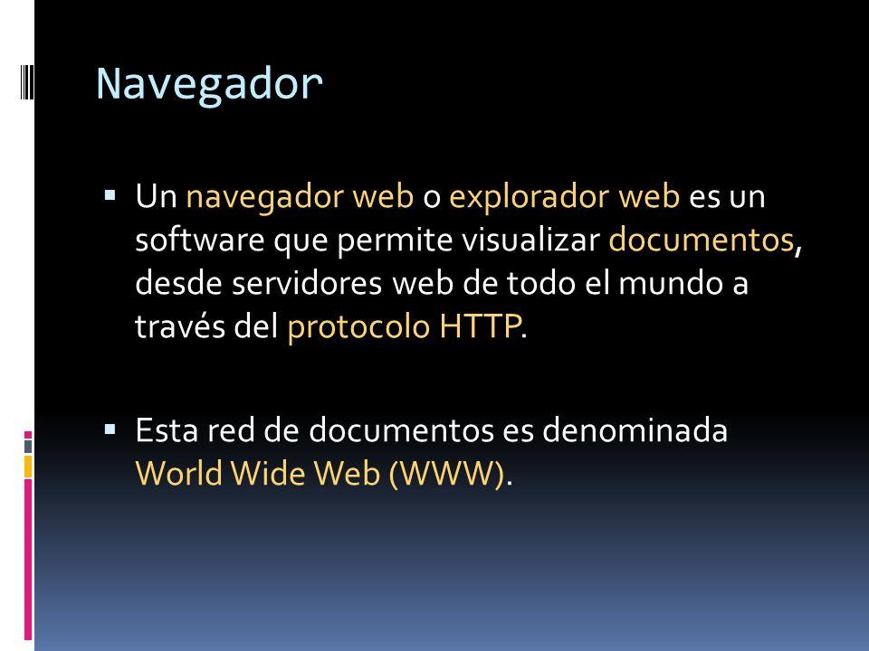 Navegador Un navegador web o explorador web es un software que permite visualizar documentos, desde servidores web de todo el mundo a través del proto