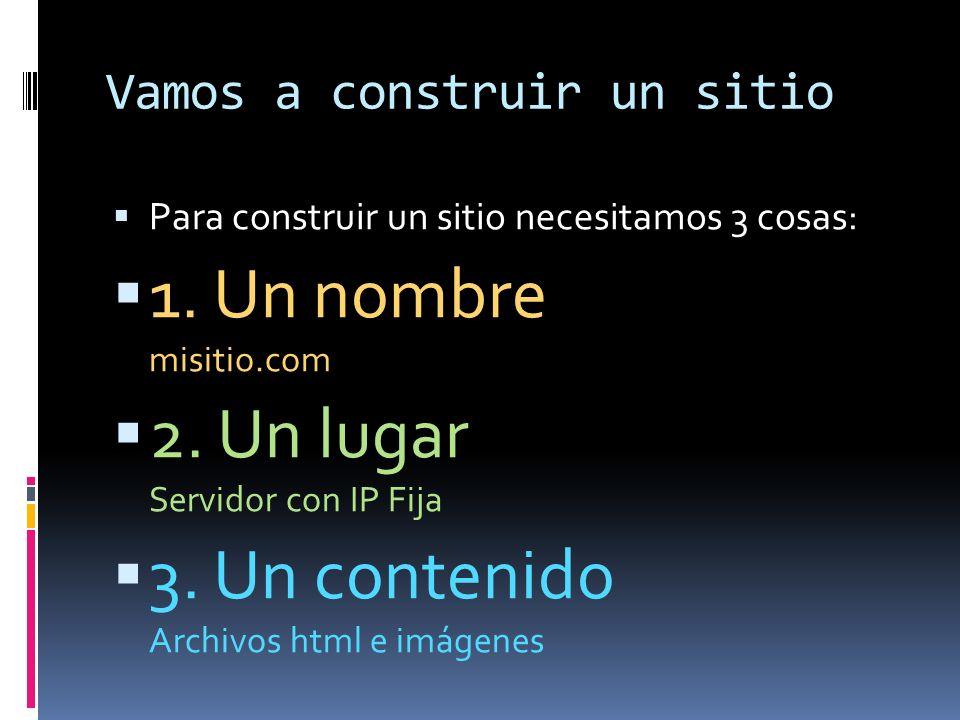 Vamos a construir un sitio Para construir un sitio necesitamos 3 cosas: 1. Un nombre misitio.com 2. Un lugar Servidor con IP Fija 3. Un contenido Arch