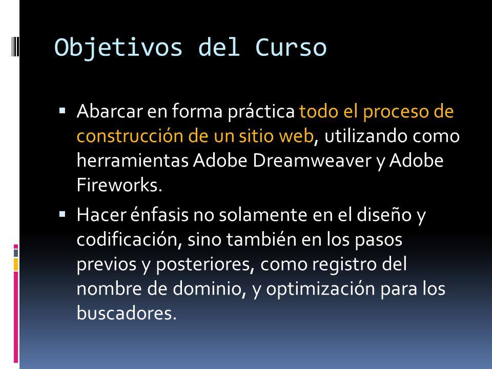 Objetivos del Curso Abarcar en forma práctica todo el proceso de construcción de un sitio web, utilizando como herramientas Adobe Dreamweaver y Adobe