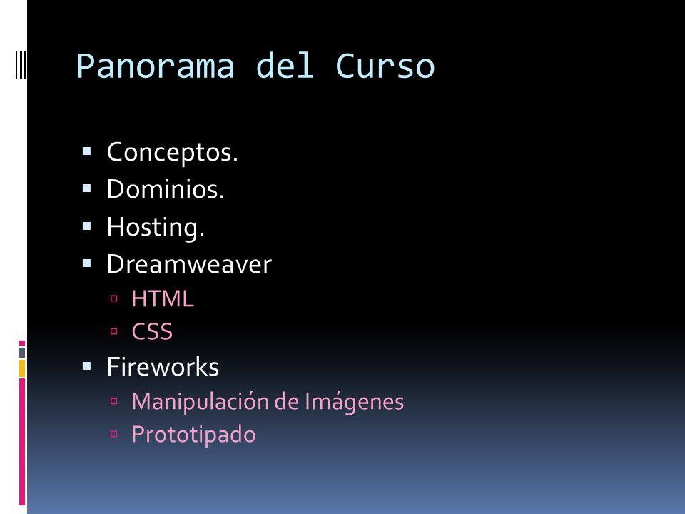 Panorama del Curso Conceptos. Dominios. Hosting. Dreamweaver HTML CSS Fireworks Manipulación de Imágenes Prototipado
