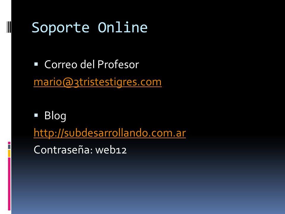 Soporte Online Correo del Profesor mario@3tristestigres.com Blog http://subdesarrollando.com.ar Contraseña: web12