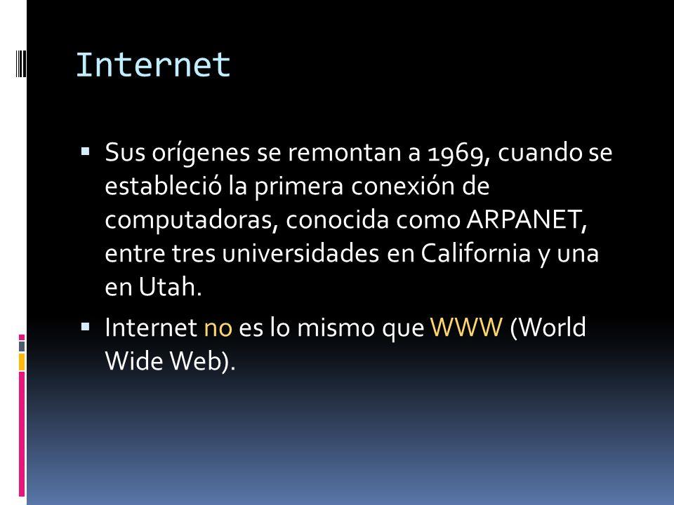 Internet Sus orígenes se remontan a 1969, cuando se estableció la primera conexión de computadoras, conocida como ARPANET, entre tres universidades en