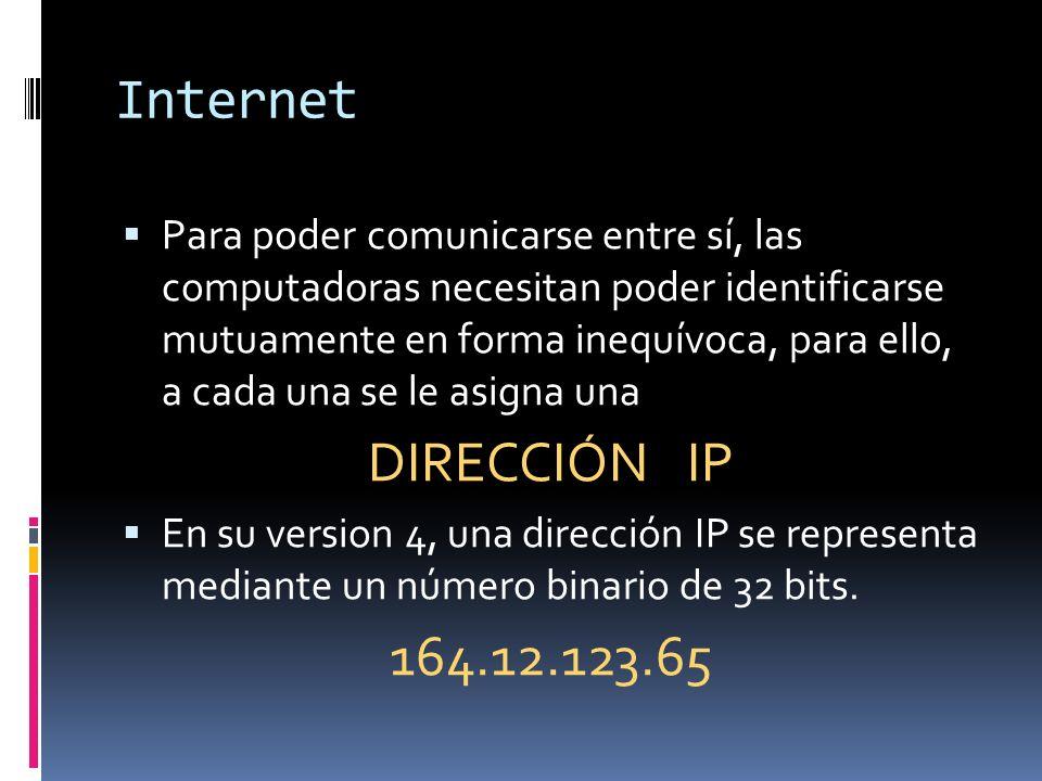 Internet Para poder comunicarse entre sí, las computadoras necesitan poder identificarse mutuamente en forma inequívoca, para ello, a cada una se le a