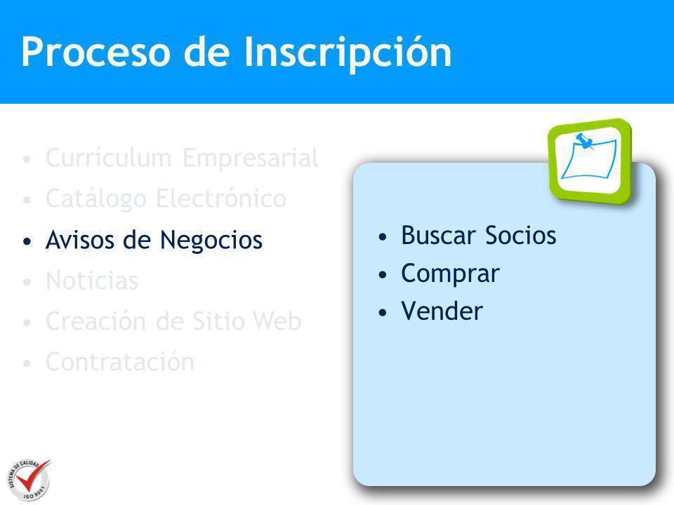 Buscar Socios Comprar Vender Proceso de Inscripción Currículum Empresarial Catálogo Electrónico Avisos de Negocios Noticias Creación de Sitio Web Cont