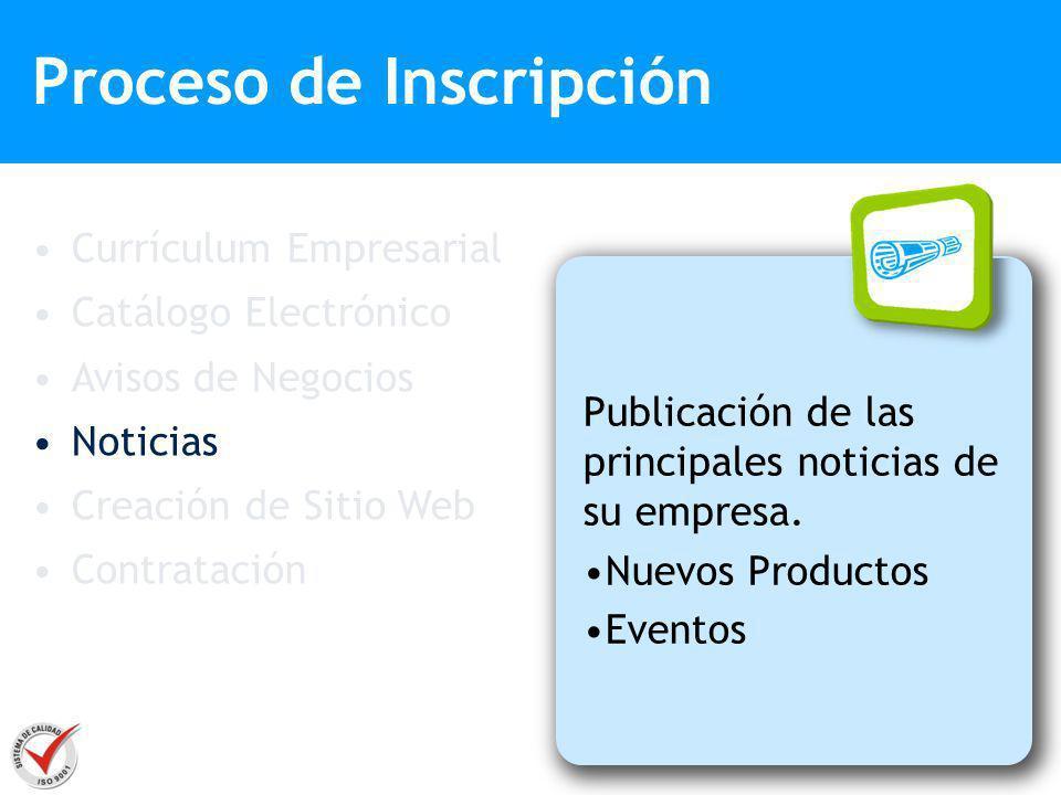 Publicación de las principales noticias de su empresa. Nuevos Productos Eventos Proceso de Inscripción Currículum Empresarial Catálogo Electrónico Avi