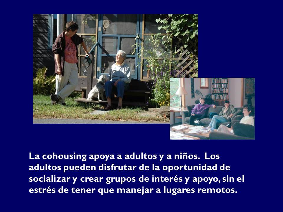 La cohousing apoya a adultos y a niños. Los adultos pueden disfrutar de la oportunidad de socializar y crear grupos de interés y apoyo, sin el estrés