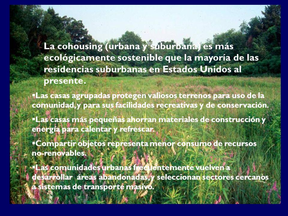 La cohousing (urbana y suburbana) es más ecológicamente sostenible que la mayoría de las residencias suburbanas en Estados Unidos al presente. Las cas