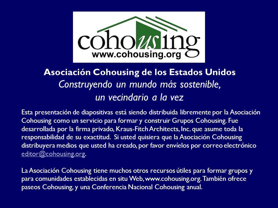 Esta presentación de diapositivas está siendo distribuida libremente por la Asociación Cohousing como un servicio para formar y construir Grupos Cohousing.