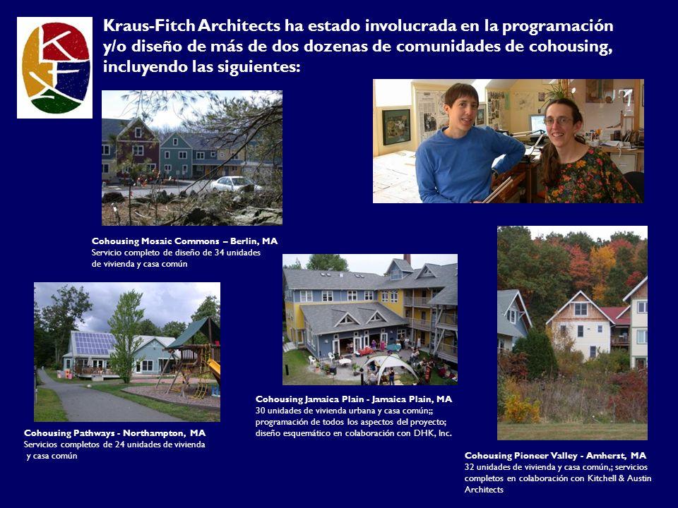 Kraus-Fitch Architects ha estado involucrada en la programación y/o diseño de más de dos dozenas de comunidades de cohousing, incluyendo las siguientes: Cohousing Jamaica Plain - Jamaica Plain, MA 30 unidades de vivienda urbana y casa común;; programación de todos los aspectos del proyecto; diseño esquemático en colaboración con DHK, Inc.
